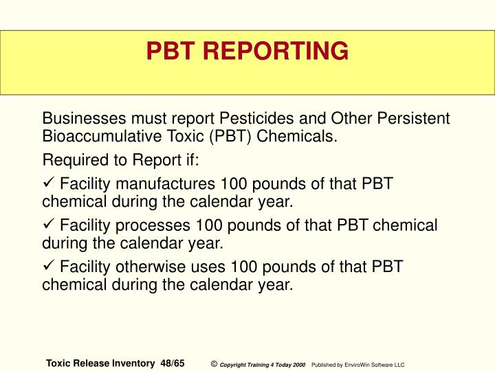 Businesses must report Pesticides and Other Persistent Bioaccumulative Toxic (PBT) Chemicals.