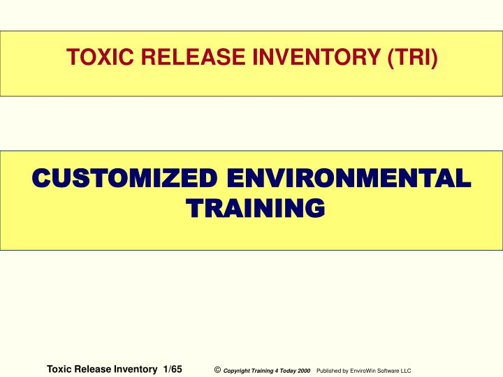 TOXIC RELEASE INVENTORY (TRI)