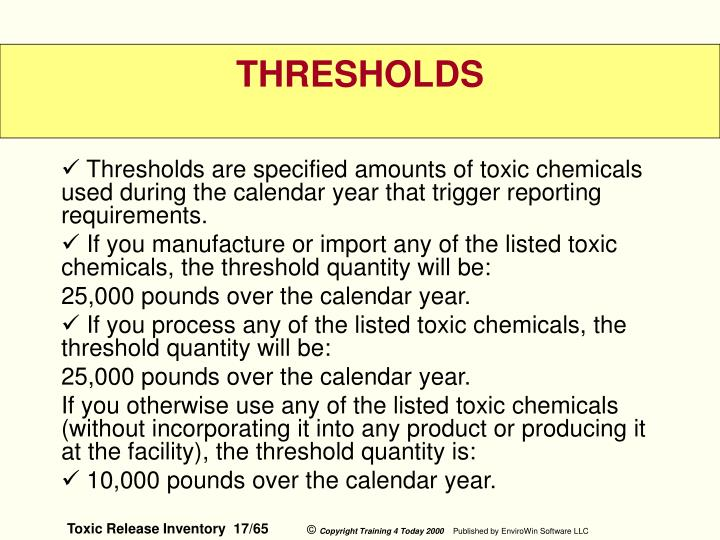 Thresholds are specified amounts of toxic chemicals used during the calendar year that trigger reporting requirements.