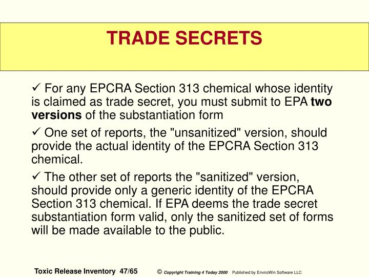For any EPCRA Section 313 chemical whose identity is claimed as trade secret, you must submit to EPA