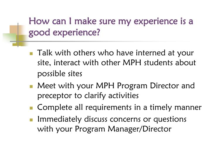 How can I make sure my experience is a good experience?