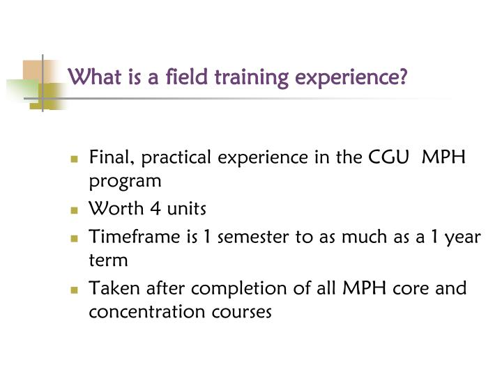 What is a field training experience?