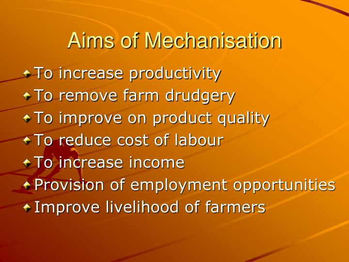 Aims of mechanisation