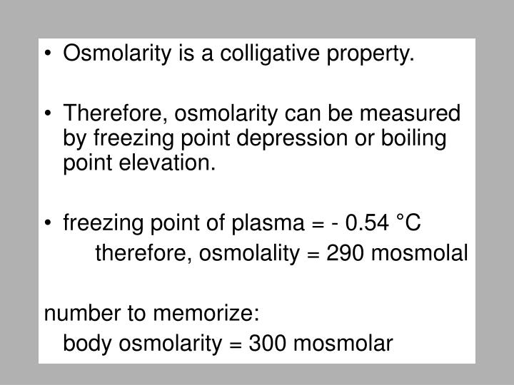Osmolarity is a colligative property.
