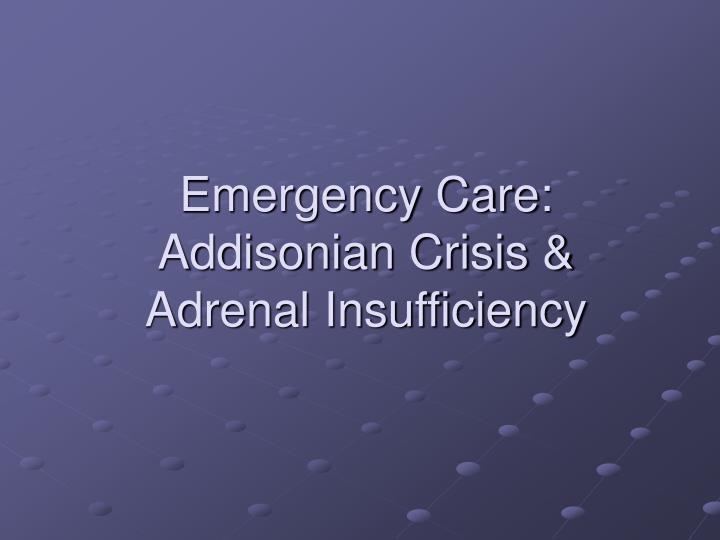 Emergency care addisonian crisis adrenal insufficiency