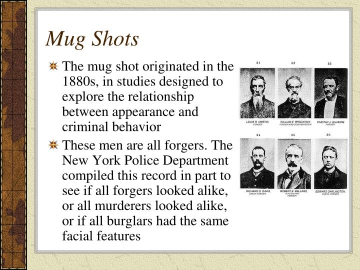 The mug shot originated in the 1880s, in studies designed to explore the relationship between appearance and criminal behavior