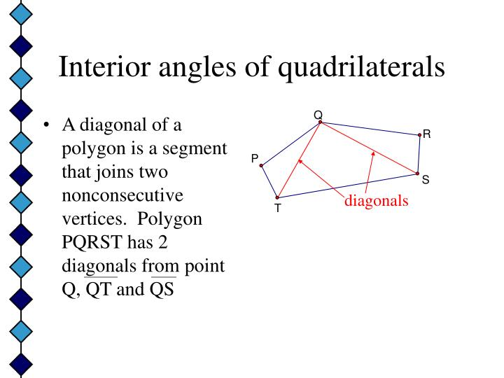 A diagonal of a polygon is a segment that joins two nonconsecutive vertices.  Polygon PQRST has 2 diagonals from point Q, QT and QS
