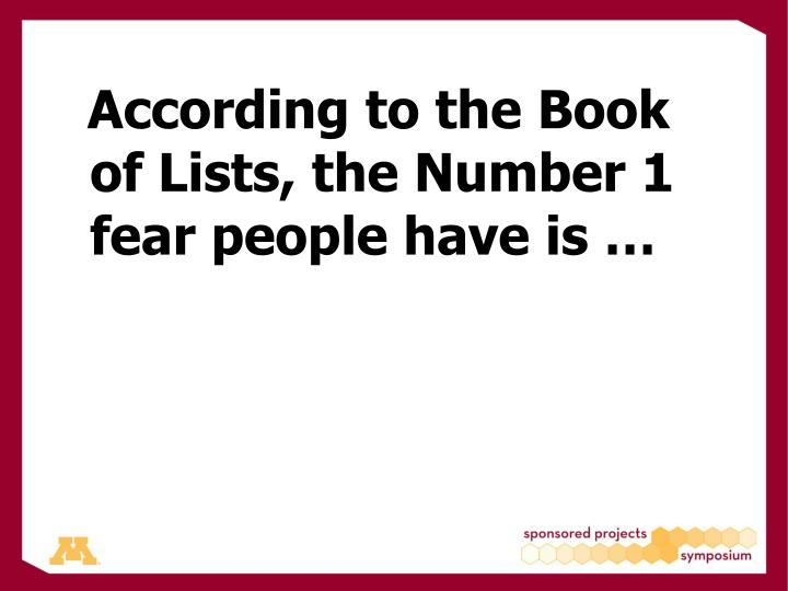 According to the Book of Lists, the Number 1 fear people have is …