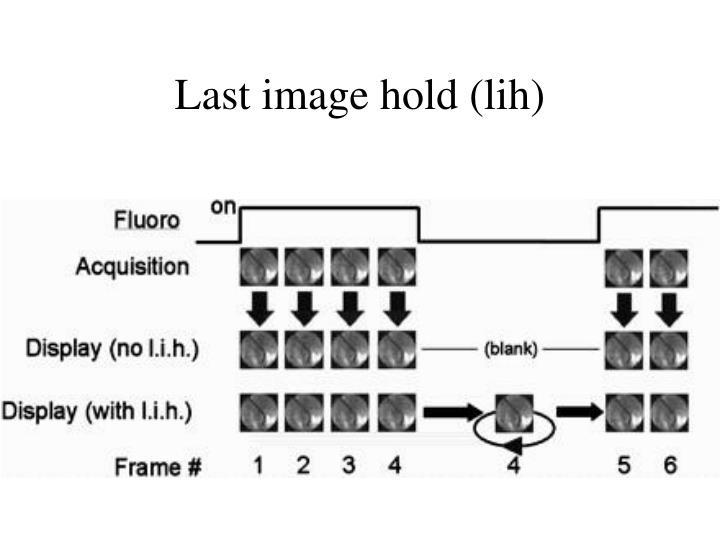 Last image hold (lih)