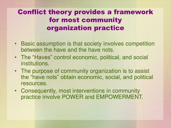 Conflict theory provides a framework for most community