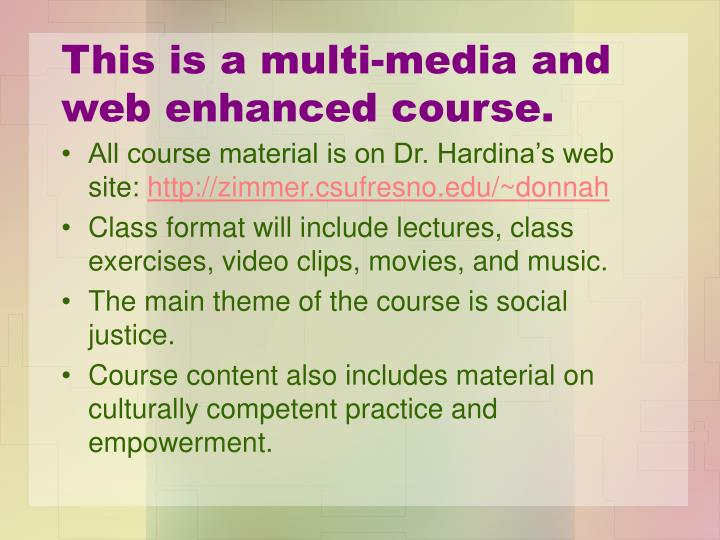 This is a multi media and web enhanced course
