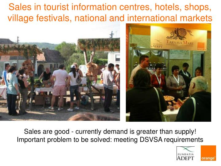 Sales in tourist information centres, hotels, shops, village festivals, national and international markets