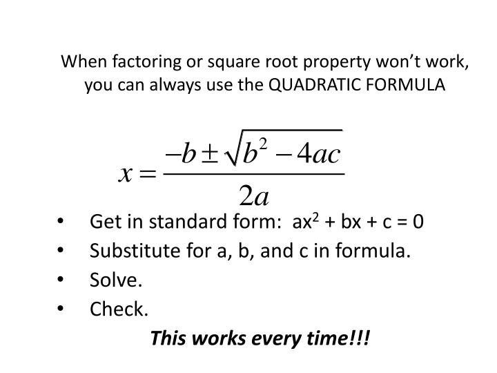 When factoring or square root property won't work, you can always use the QUADRATIC FORMULA