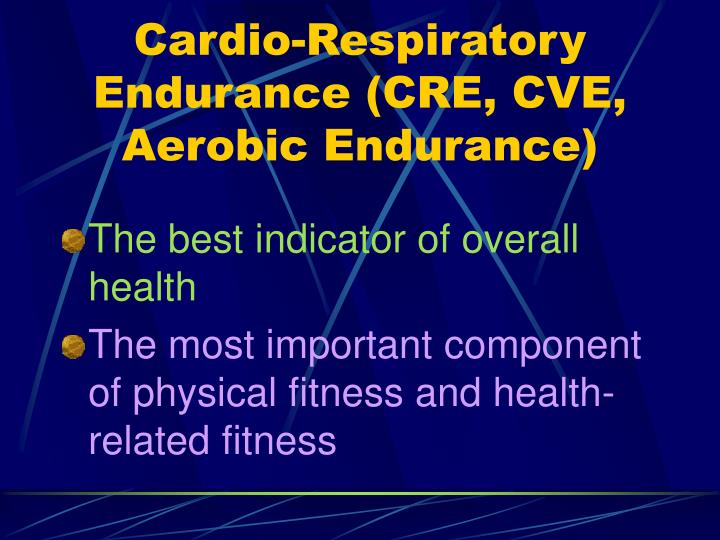 Cardio-Respiratory Endurance (CRE, CVE, Aerobic Endurance)