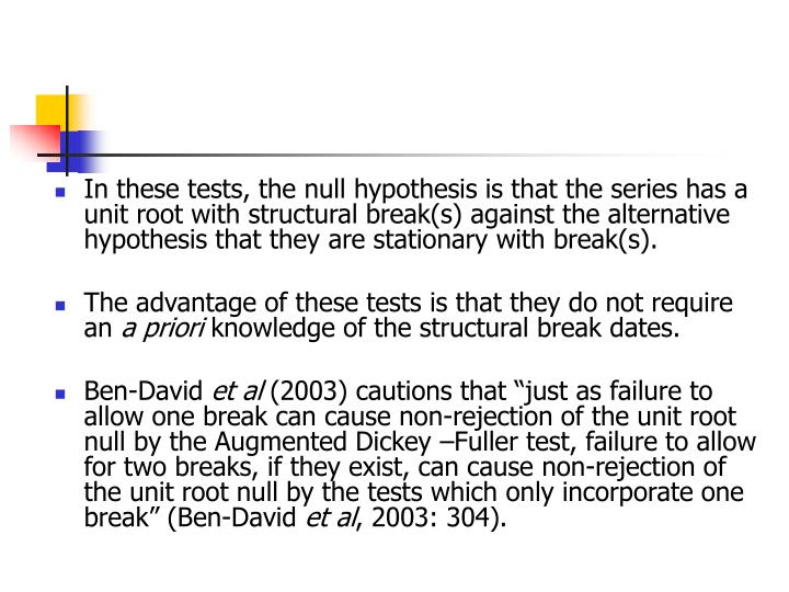 In these tests, the null hypothesis is that the series has a unit root with structural break(s) against the alternative hypothesis that they are stationary with break(s).