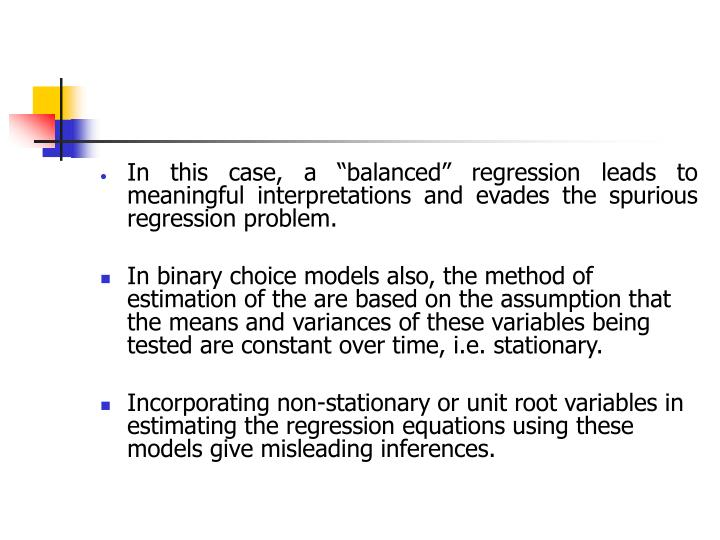 "In this case, a ""balanced"" regression leads to meaningful interpretations and evades the spurious regression problem."