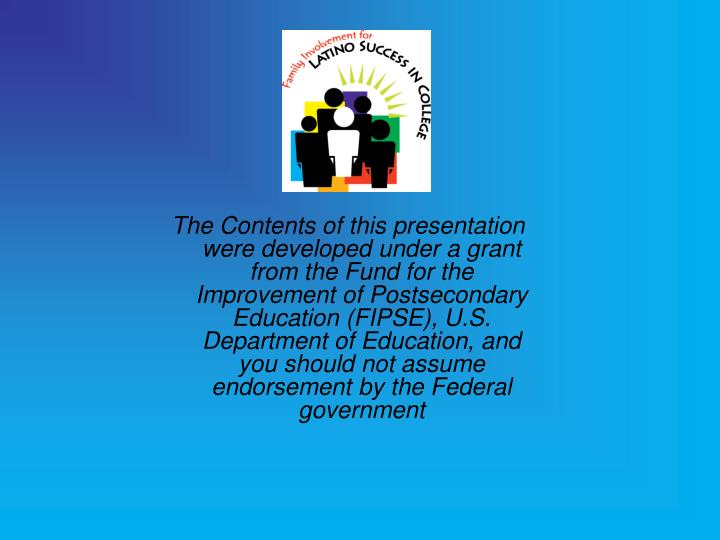 The Contents of this presentation were developed under a grant from the Fund for the Improvement of Postsecondary Education (FIPSE), U.S. Department of Education, and you should not assume endorsement by the Federal government