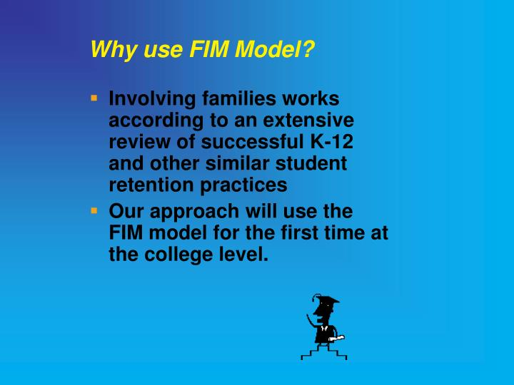 Why use FIM Model?