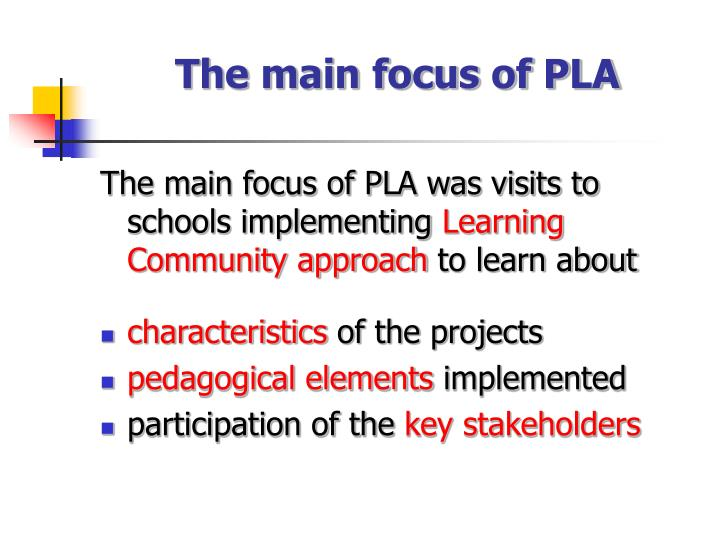 The main focus of PLA
