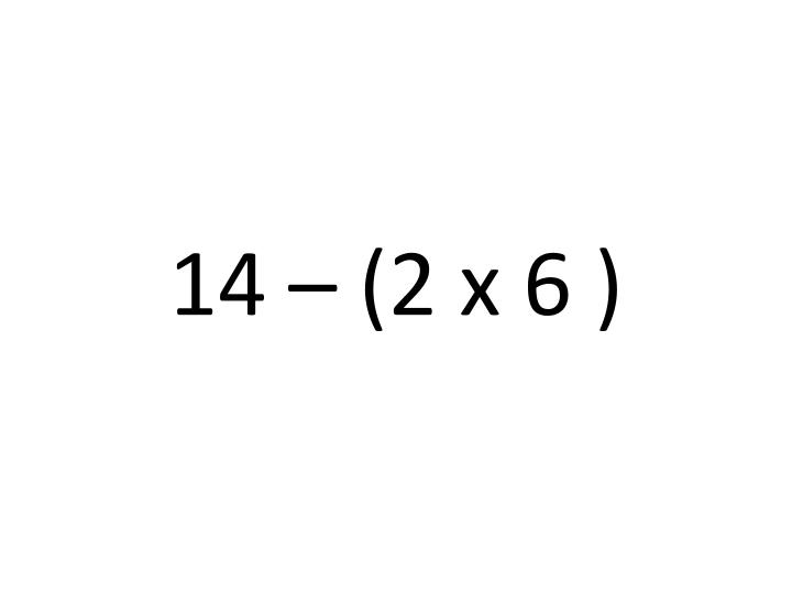 14 – (2 x 6 )