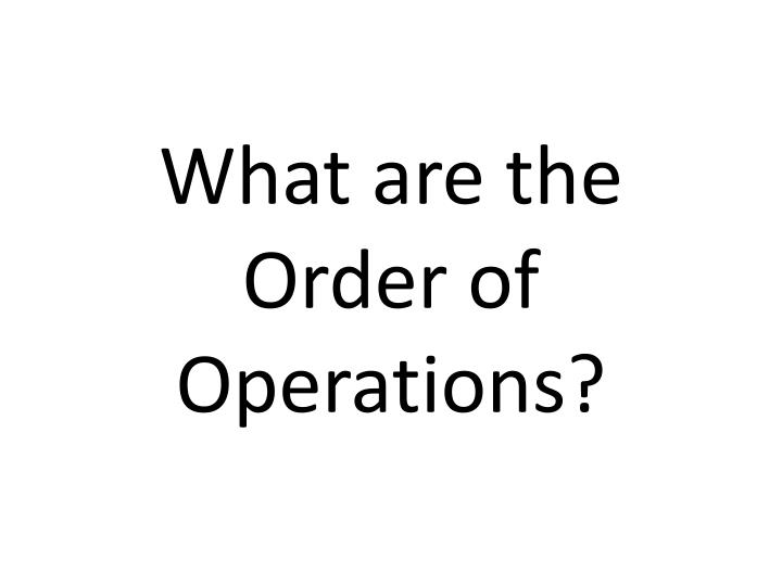 What are the Order of Operations?