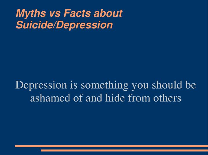 Depression is something you should be ashamed of and hide from others