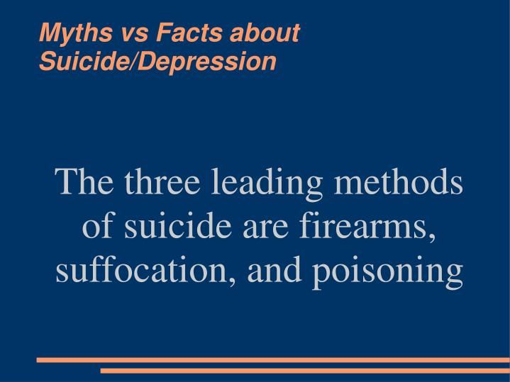 The three leading methods of suicide are firearms, suffocation, and poisoning