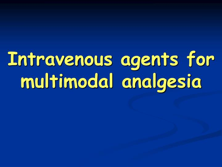 Intravenous agents for multimodal analgesia