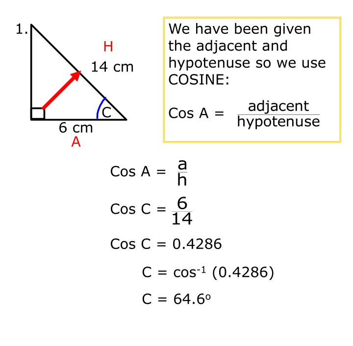 We have been given the adjacent and hypotenuse so we use COSINE: