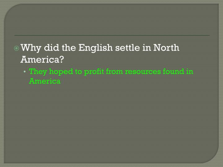 Why did the English settle in North America?