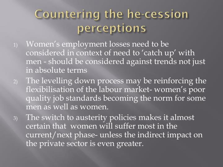 Countering the he-cession perceptions