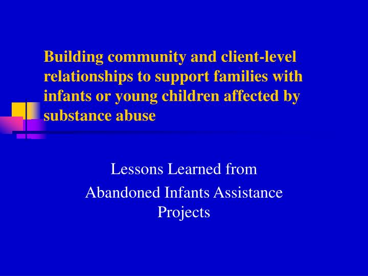 Building community and client-level relationships to support families with infants or young children affected by substance abuse