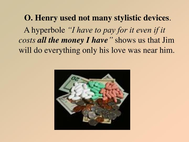 O. Henry used not many stylistic devices