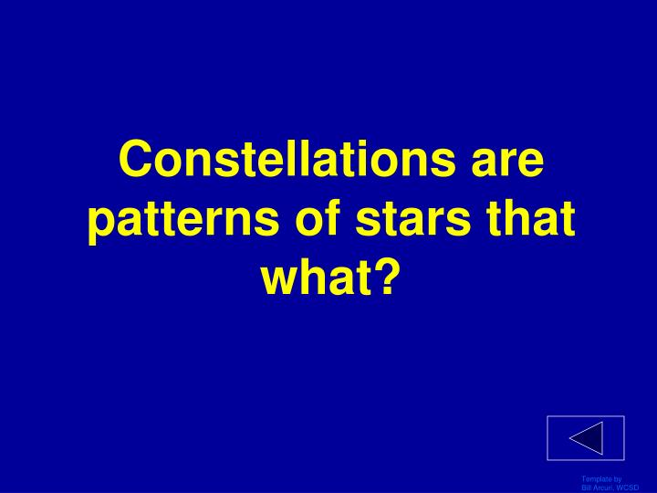 Constellations are patterns of stars that what?