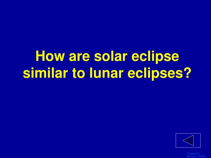 How are solar eclipse similar to lunar eclipses?