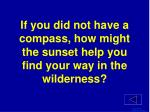 if you did not have a compass how might the sunset help you find your way in the wilderness
