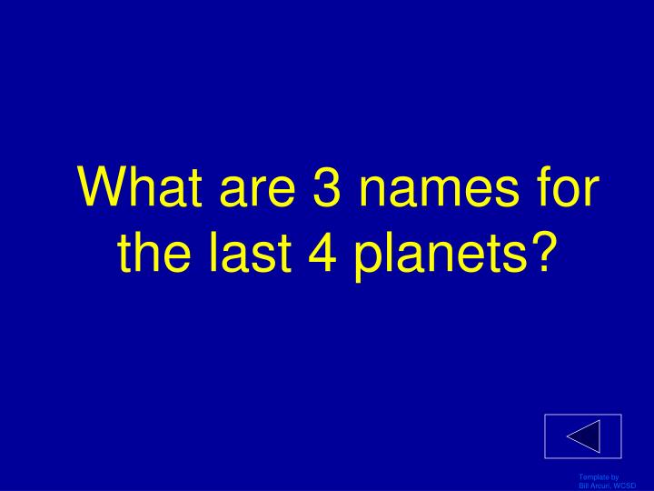 What are 3 names for the last 4 planets?