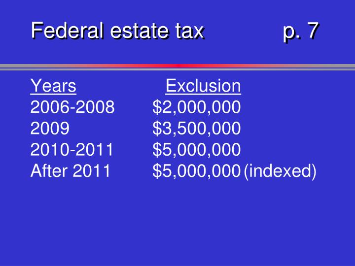 Federal estate tax	p. 7