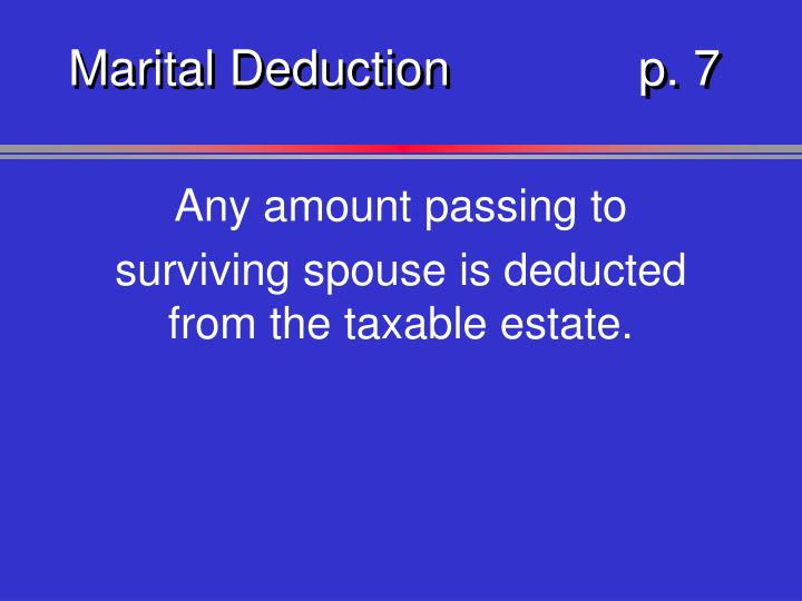 Marital Deductionp. 7