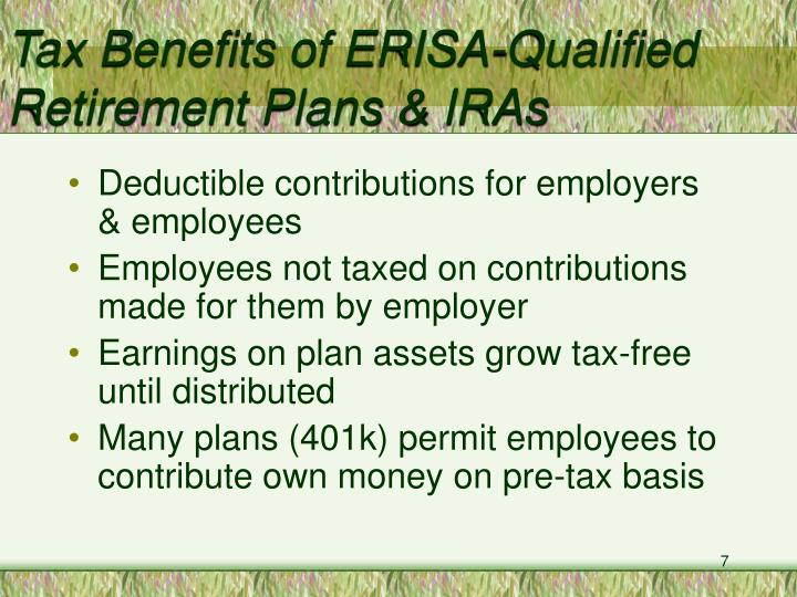 Tax Benefits of ERISA-Qualified Retirement Plans & IRAs