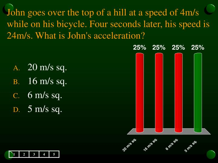 John goes over the top of a hill at a speed of 4m/s while on his bicycle. Four seconds later, his sp...