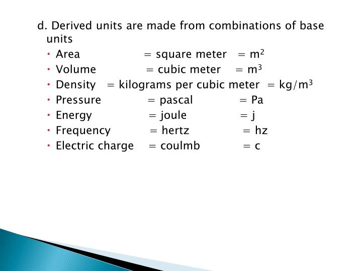 d. Derived units are made from combinations of base units