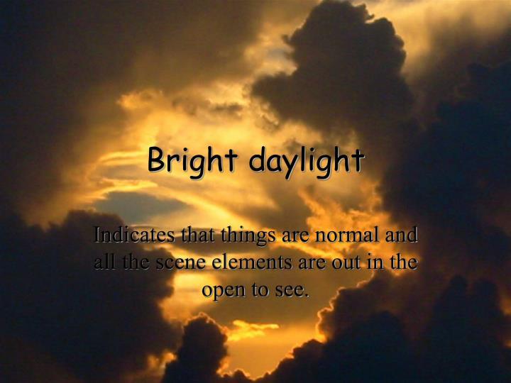 Bright daylight