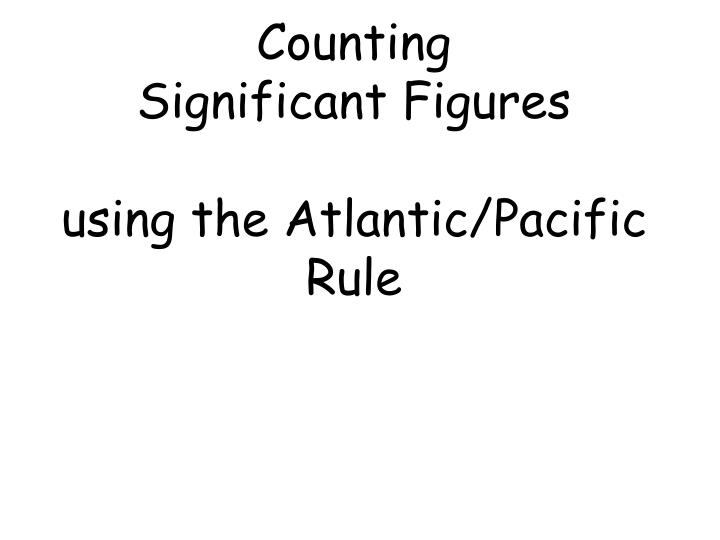Counting significant figures using the atlantic pacific rule