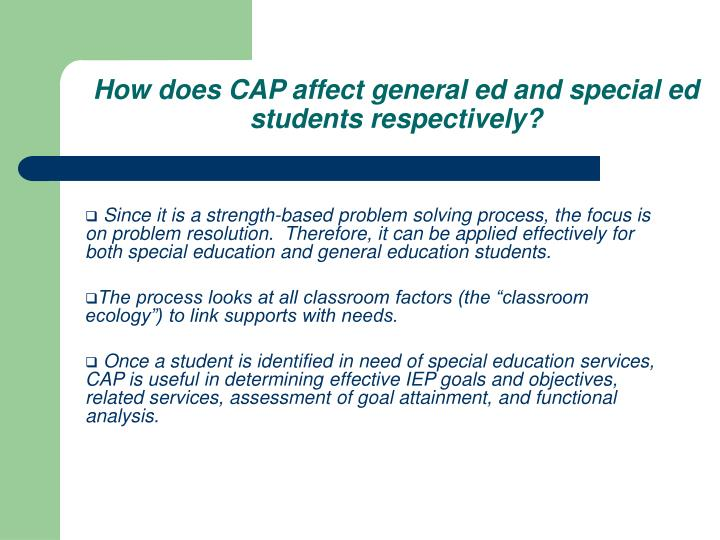 How does CAP affect general ed and special ed students respectively?