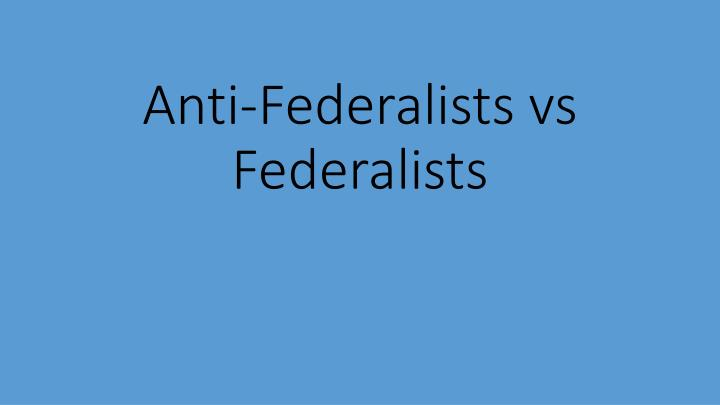 Anti federalists vs federalists