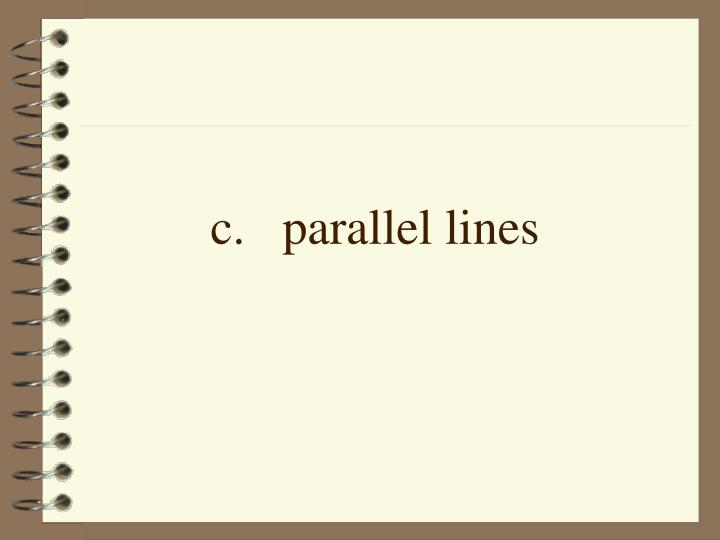 c.parallel lines