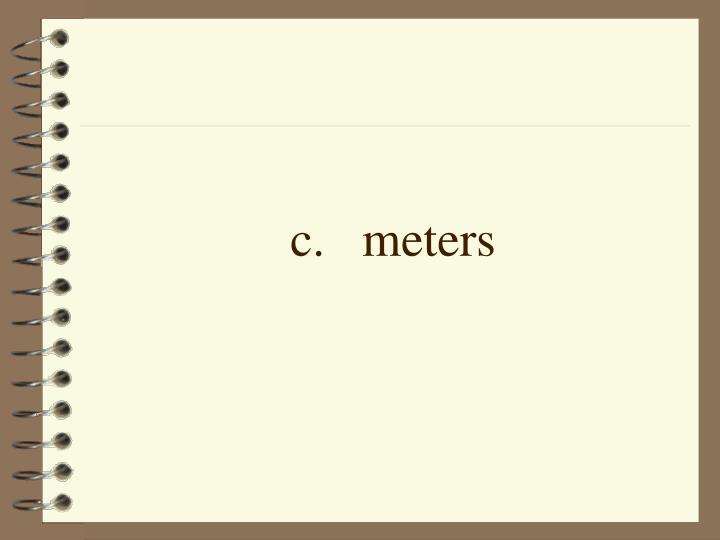 c.meters