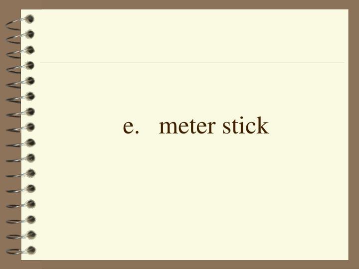 e.meter stick