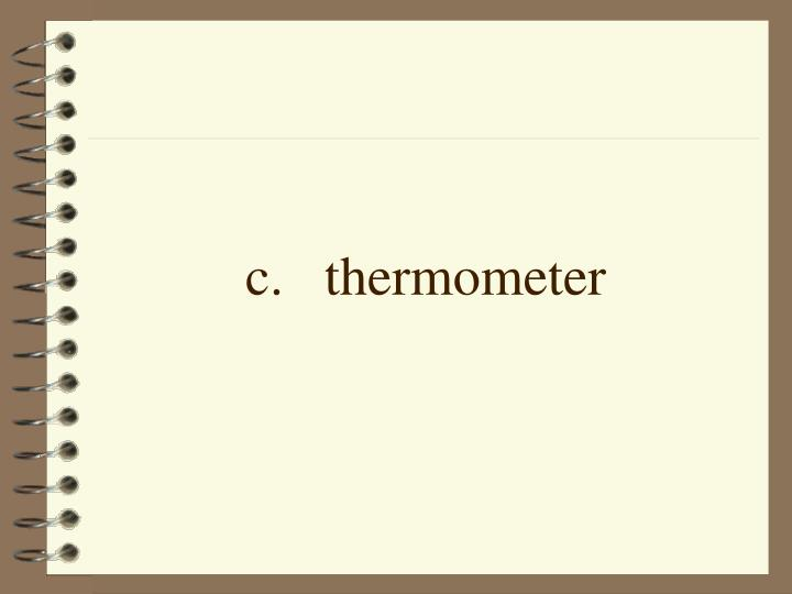 c.thermometer